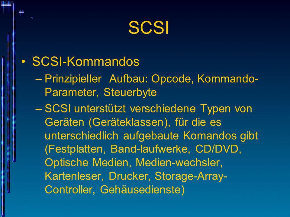 SCSI SCSI-Kommandos –Prinzipieller Aufbau: Opcode, Kommando- Parameter, Steuerbyte –SCSI unterstützt verschiedene Typen von Geräten (Geräteklassen), f