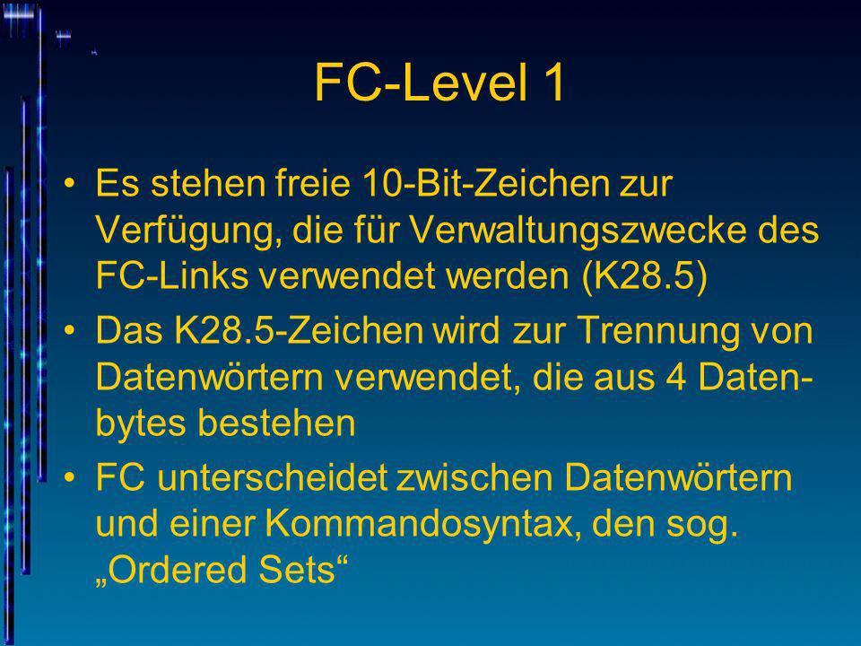 FC-Level 1 Es stehen freie 10-Bit-Zeichen zur Verfügung, die für Verwaltungszwecke des FC-Links verwendet werden (K28.5) Das K28.5-Zeichen wird zur Tr