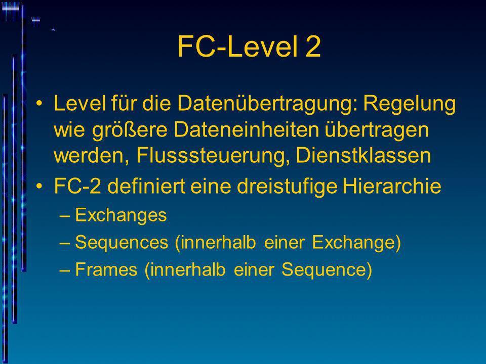 FC-Level 2 Level für die Datenübertragung: Regelung wie größere Dateneinheiten übertragen werden, Flusssteuerung, Dienstklassen FC-2 definiert eine dr