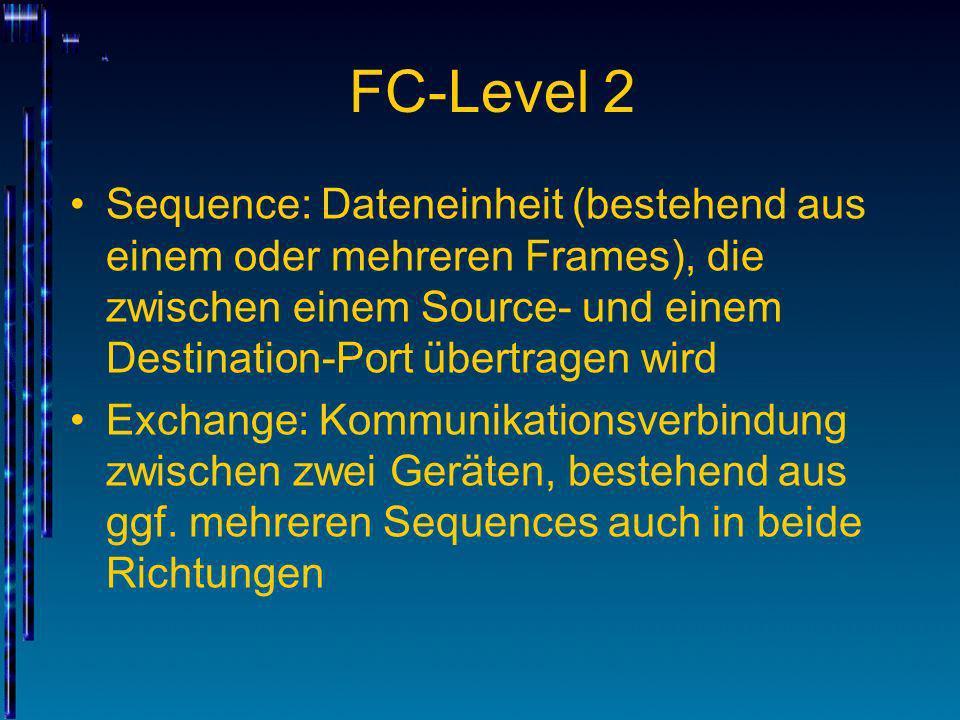 FC-Level 2 Sequence: Dateneinheit (bestehend aus einem oder mehreren Frames), die zwischen einem Source- und einem Destination-Port übertragen wird Ex