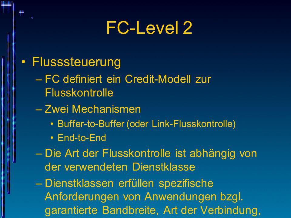 FC-Level 2 Flusssteuerung –FC definiert ein Credit-Modell zur Flusskontrolle –Zwei Mechanismen Buffer-to-Buffer (oder Link-Flusskontrolle) End-to-End