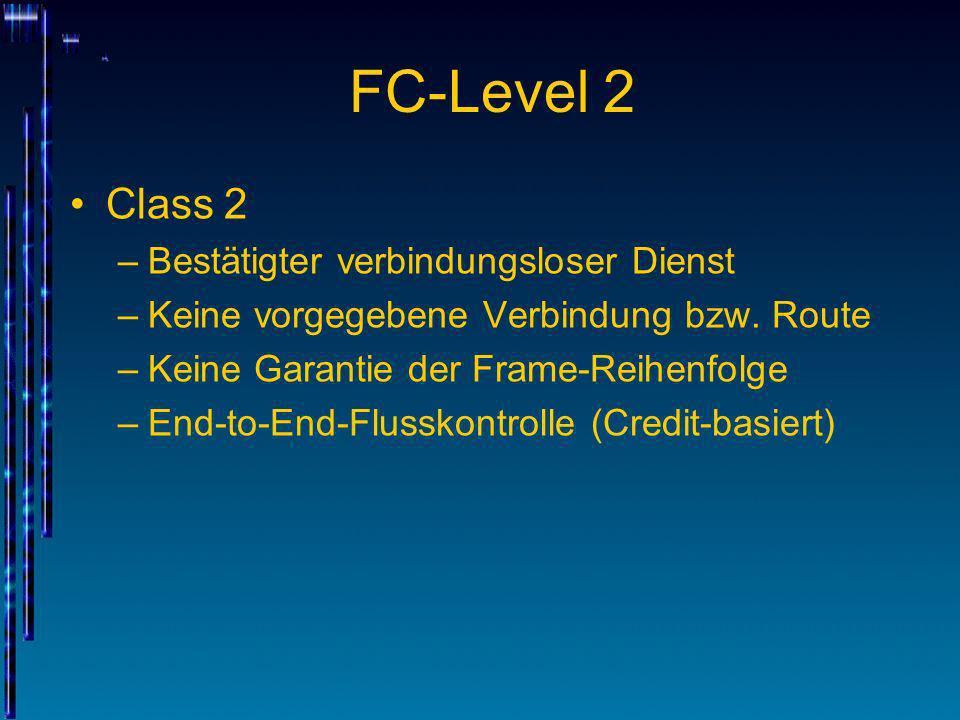 FC-Level 2 Class 2 –Bestätigter verbindungsloser Dienst –Keine vorgegebene Verbindung bzw. Route –Keine Garantie der Frame-Reihenfolge –End-to-End-Flu