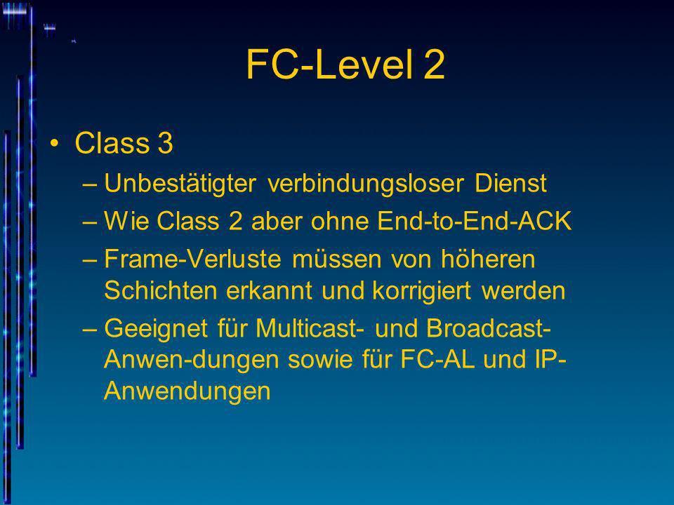 FC-Level 2 Class 3 –Unbestätigter verbindungsloser Dienst –Wie Class 2 aber ohne End-to-End-ACK –Frame-Verluste müssen von höheren Schichten erkannt u