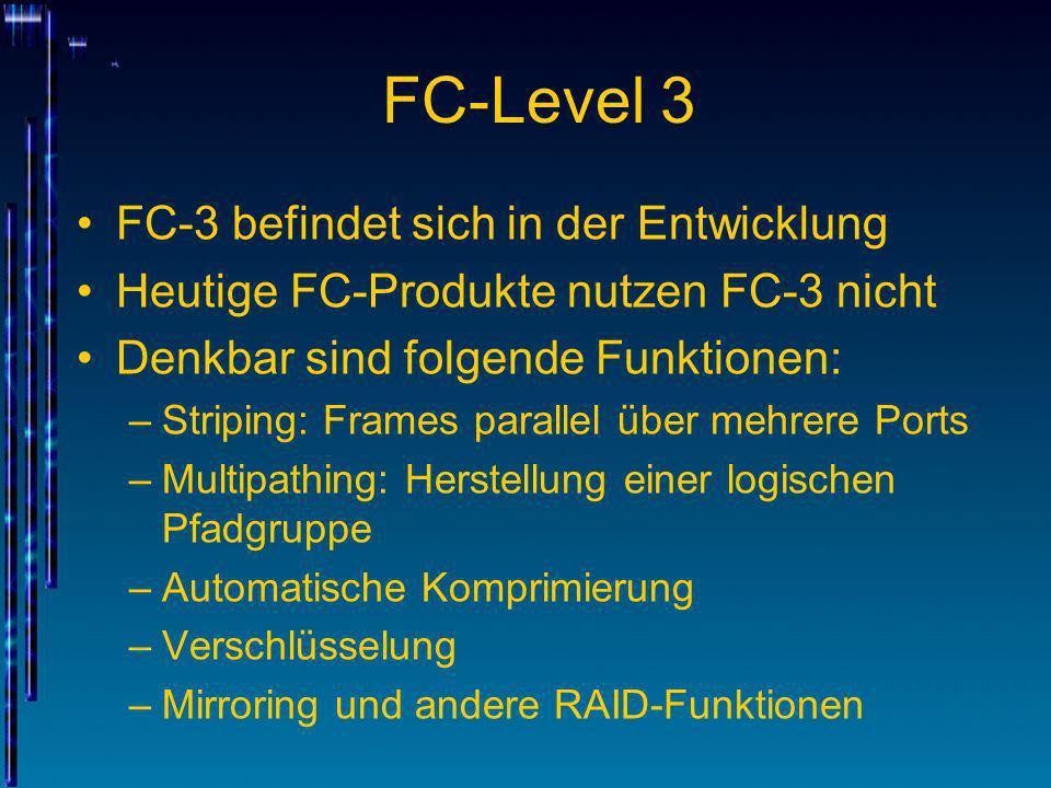 FC-Level 3 FC-3 befindet sich in der Entwicklung Heutige FC-Produkte nutzen FC-3 nicht Denkbar sind folgende Funktionen: –Striping: Frames parallel üb