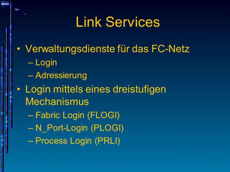 Link Services Verwaltungsdienste für das FC-Netz –Login –Adressierung Login mittels eines dreistufigen Mechanismus –Fabric Login (FLOGI) –N_Port-Login
