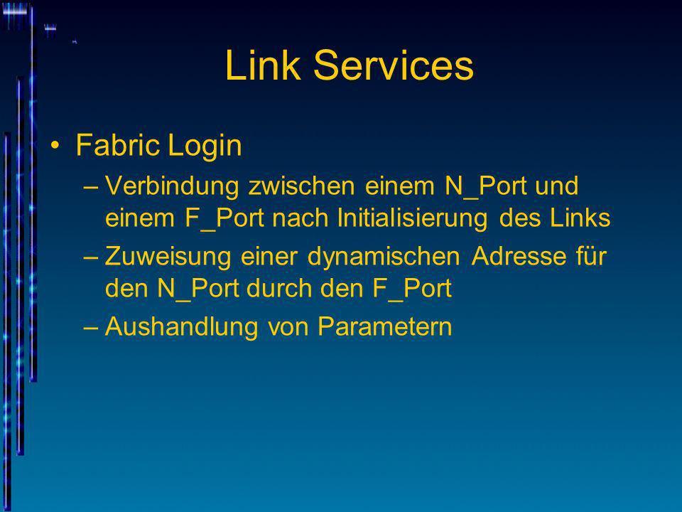 Link Services Fabric Login –Verbindung zwischen einem N_Port und einem F_Port nach Initialisierung des Links –Zuweisung einer dynamischen Adresse für