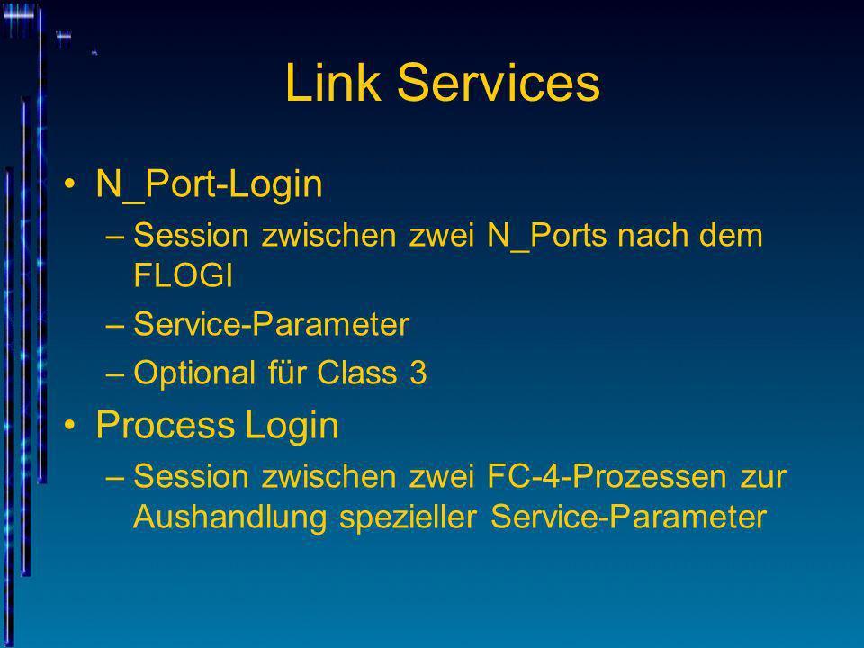 Link Services N_Port-Login –Session zwischen zwei N_Ports nach dem FLOGI –Service-Parameter –Optional für Class 3 Process Login –Session zwischen zwei