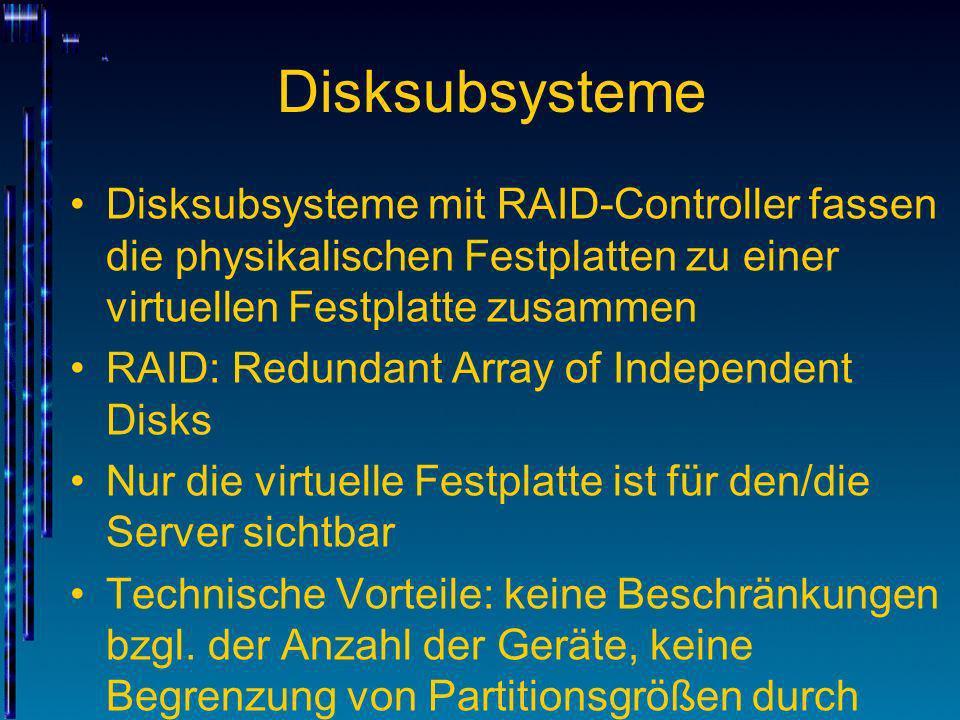 RAID-Systeme RAID-Systeme können die Performance und/oder die Ausfallsicherheit im Vergleich mit einer einzelnen Festplatte erhöhen Der Server speichert die Daten auf der virtuellen Festplatte, erst der Controller verteilt die Daten auf verschiedene Weise auf die physikalischen Platten Hierzu sind sog.
