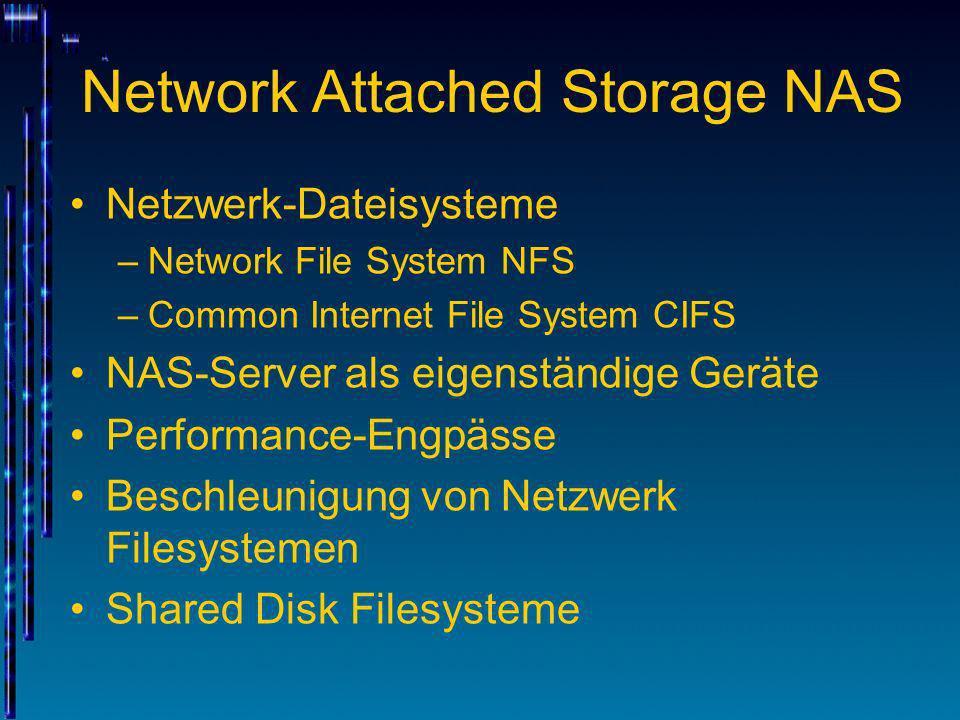 Network Attached Storage NAS Netzwerk-Dateisysteme –Network File System NFS –Common Internet File System CIFS NAS-Server als eigenständige Geräte Perf