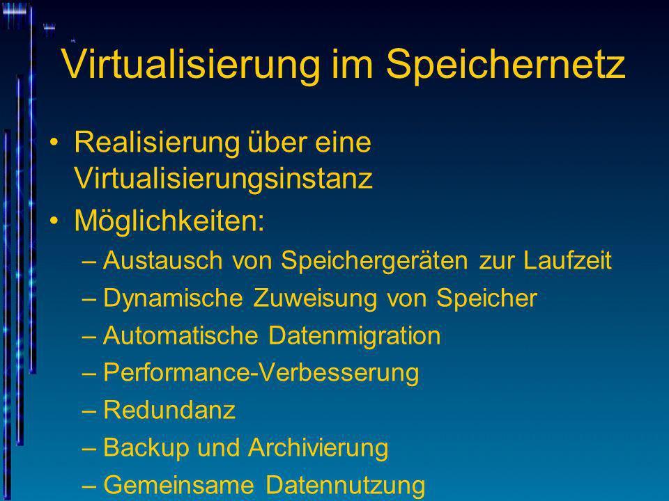 Virtualisierung im Speichernetz Realisierung über eine Virtualisierungsinstanz Möglichkeiten: –Austausch von Speichergeräten zur Laufzeit –Dynamische