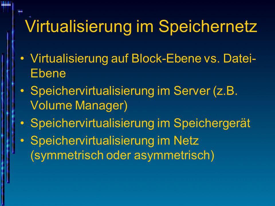 Virtualisierung im Speichernetz Virtualisierung auf Block-Ebene vs. Datei- Ebene Speichervirtualisierung im Server (z.B. Volume Manager) Speichervirtu