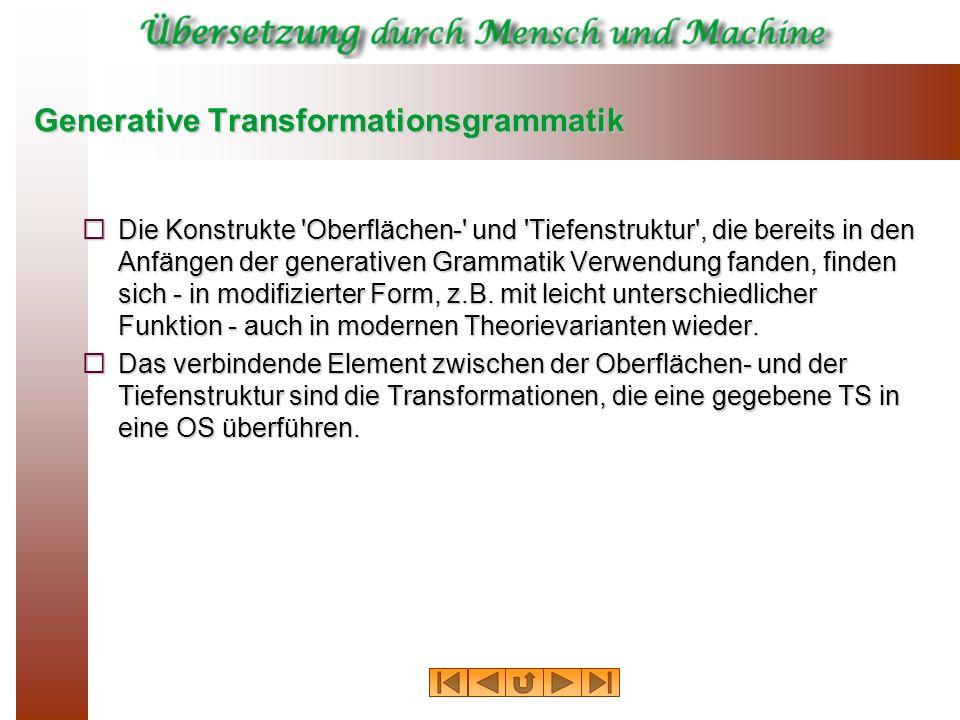 Generative Transformationsgrammatik Die Konstrukte 'Oberflächen-' und 'Tiefenstruktur', die bereits in den Anfängen der generativen Grammatik Verwendu