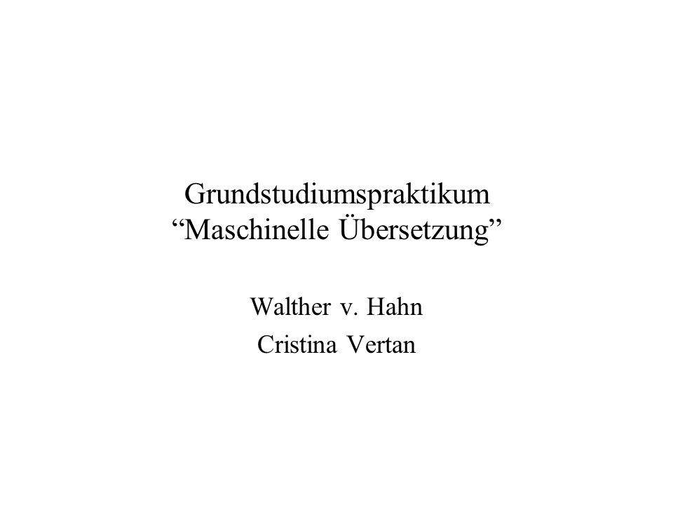 Grundstudiumspraktikum Maschinelle Übersetzung Walther v. Hahn Cristina Vertan