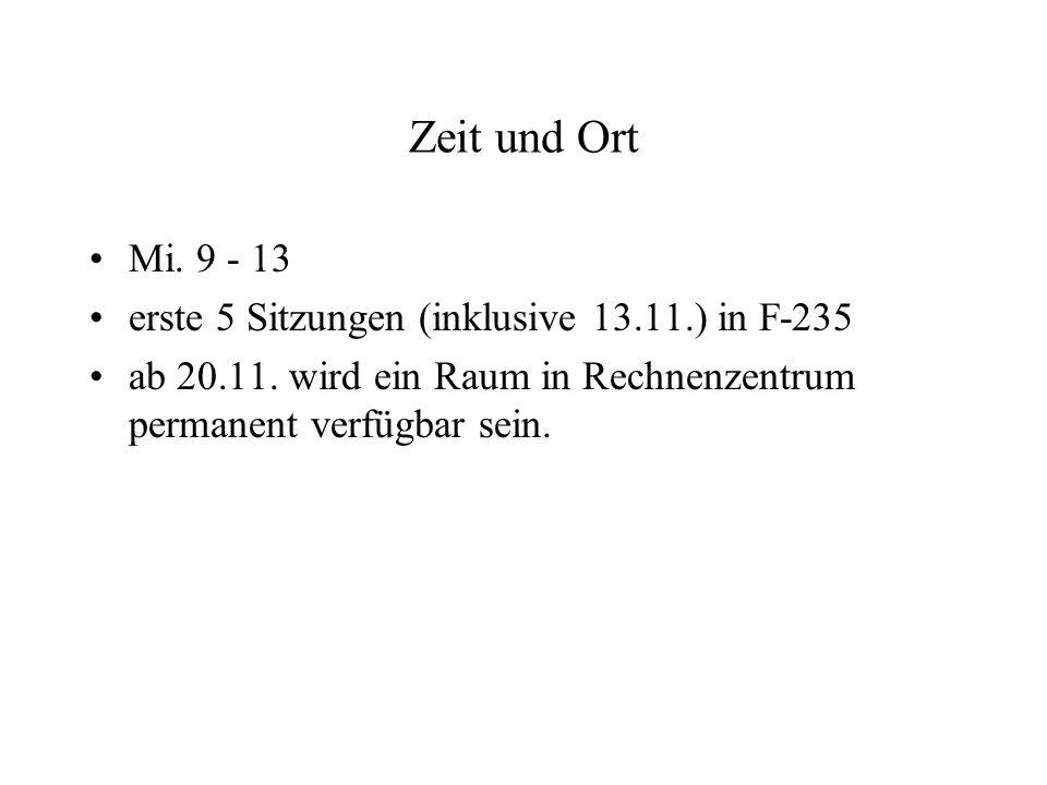Zeit und Ort Mi. 9 - 13 erste 5 Sitzungen (inklusive 13.11.) in F-235 ab 20.11. wird ein Raum in Rechnenzentrum permanent verfügbar sein.