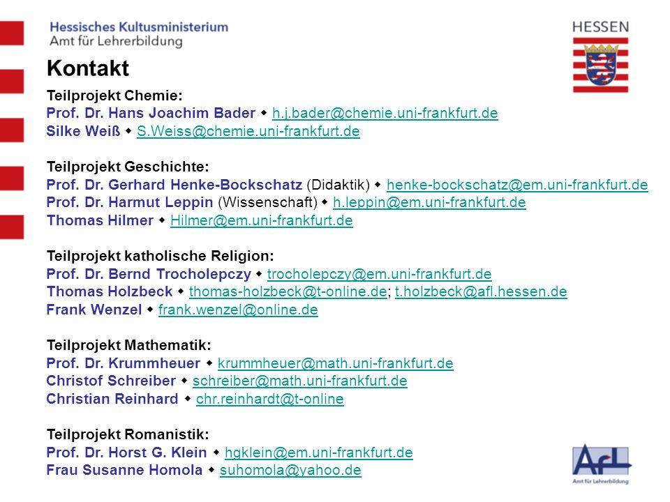 Kontakt Teilprojekt Chemie: Prof. Dr. Hans Joachim Bader h.j.bader@chemie.uni-frankfurt.deh.j.bader@chemie.uni-frankfurt.de Silke Weiß S.Weiss@chemie.