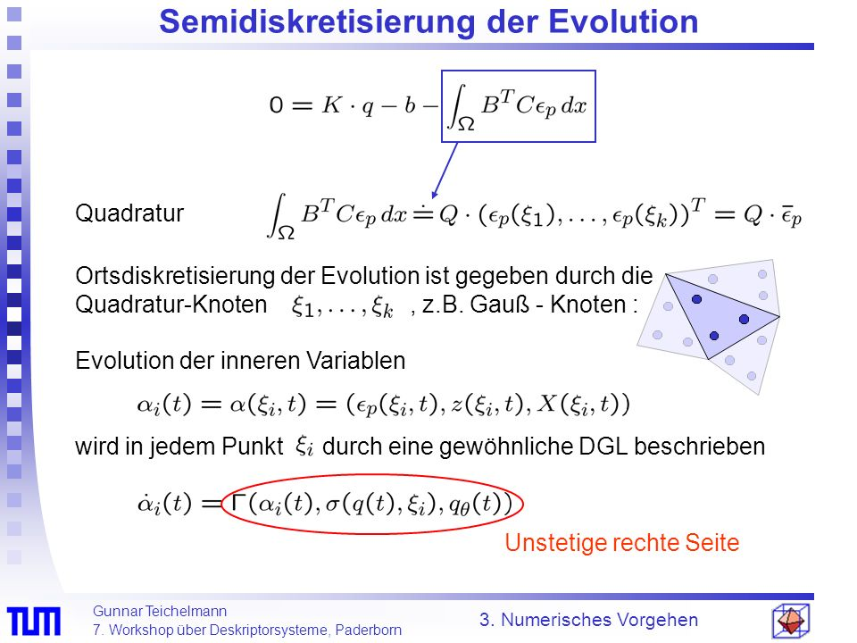 Gunnar Teichelmann 7. Workshop über Deskriptorsysteme, Paderborn Semidiskretisierung der Evolution 3. Numerisches Vorgehen Quadratur Ortsdiskretisieru