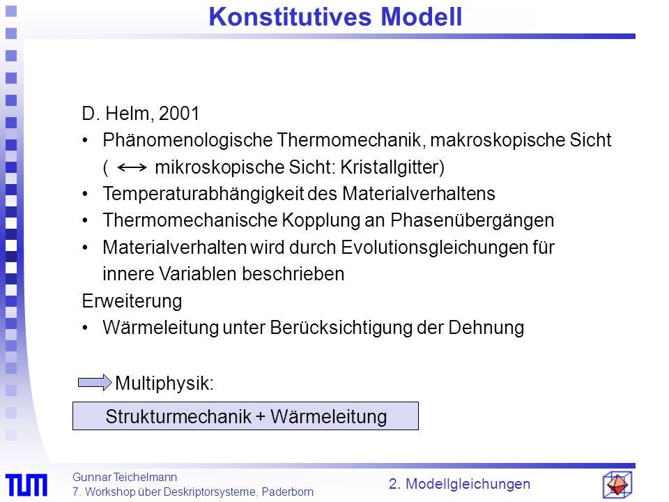 Gunnar Teichelmann 7. Workshop über Deskriptorsysteme, Paderborn 2. Modellgleichungen D. Helm, 2001 Phänomenologische Thermomechanik, makroskopische S