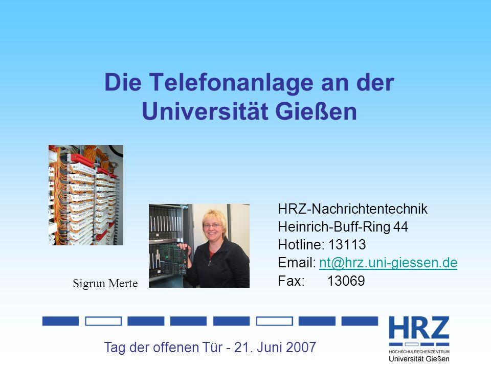 Tag der offenen Tür - 21. Juni 2007 Die Telefonanlage an der Universität Gießen HRZ-Nachrichtentechnik Heinrich-Buff-Ring 44 Hotline: 13113 Email: nt@