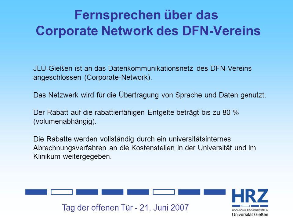 Tag der offenen Tür - 21. Juni 2007 Fernsprechen über das Corporate Network des DFN-Vereins JLU-Gießen ist an das Datenkommunikationsnetz des DFN-Vere