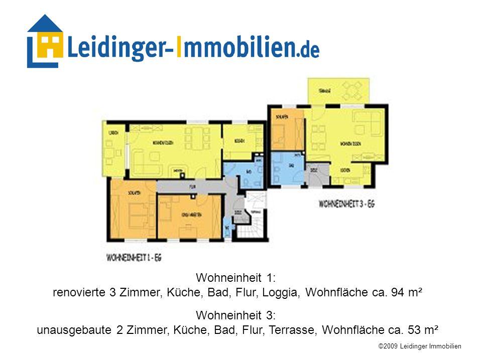 Wohneinheit 1: renovierte 3 Zimmer, Küche, Bad, Flur, Loggia, Wohnfläche ca. 94 m² ©2009 Leidinger Immobilien Wohneinheit 3: unausgebaute 2 Zimmer, Kü