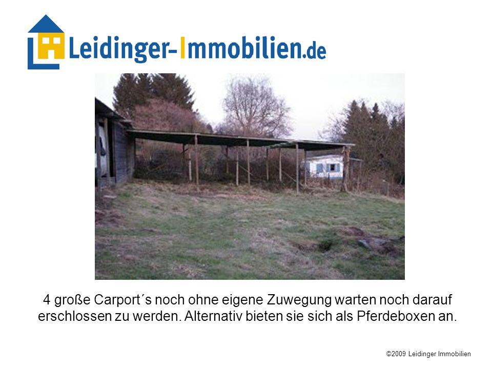 ©2009 Leidinger Immobilien 4 große Carport´s noch ohne eigene Zuwegung warten noch darauf erschlossen zu werden. Alternativ bieten sie sich als Pferde