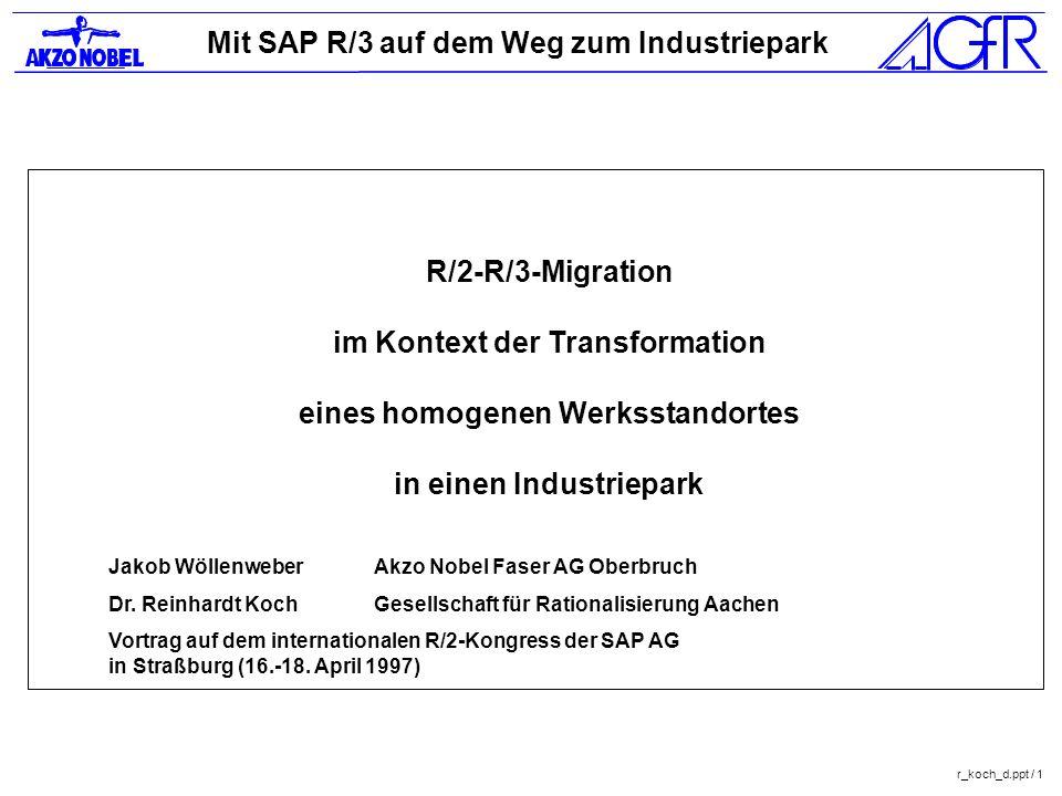 Mit SAP R/3 auf dem Weg zum Industriepark r_koch_d.ppt / 1 R/2-R/3-Migration im Kontext der Transformation eines homogenen Werksstandortes in einen In