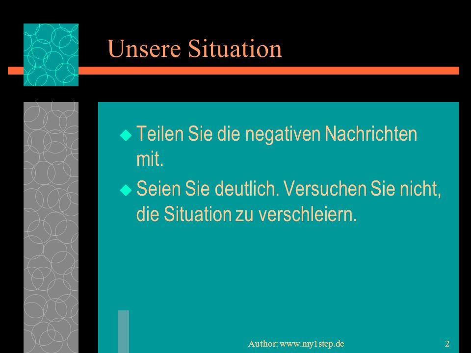 Author: www.my1step.de2 Unsere Situation Teilen Sie die negativen Nachrichten mit.