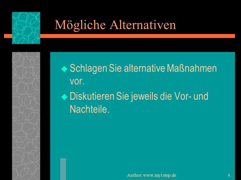 Author: www.my1step.de4 Mögliche Alternativen Schlagen Sie alternative Maßnahmen vor.