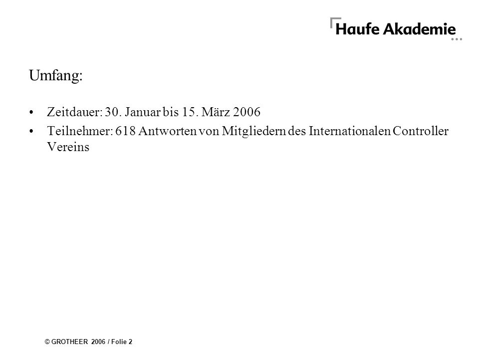 © GROTHEER 2006 / Folie 2 Umfang: Zeitdauer: 30.Januar bis 15.