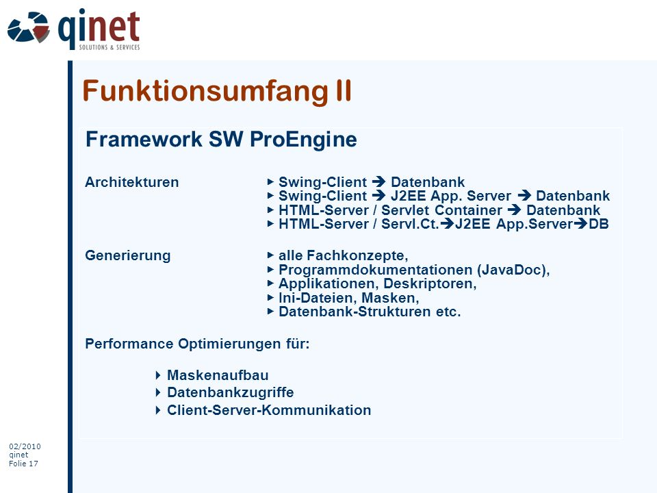 02/2010 qinet Folie 17 Framework SW ProEngine Architekturen Swing-Client Datenbank Swing-Client J2EE App. Server Datenbank HTML-Server / Servlet Conta