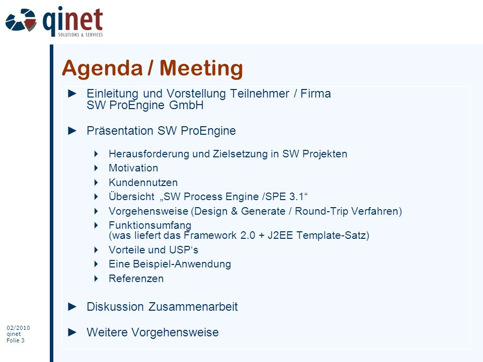 02/2010 qinet Folie 24 Erfolg durch SW ProEngine Geringe Kosten Kurze Entwicklungszeit Investitionssicherheit Qualität Gesicherter Projekterfolg.