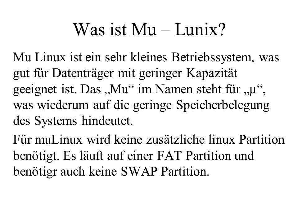 Was ist Mu – Lunix? Mu Linux ist ein sehr kleines Betriebssystem, was gut für Datenträger mit geringer Kapazität geeignet ist. Das Mu im Namen steht f