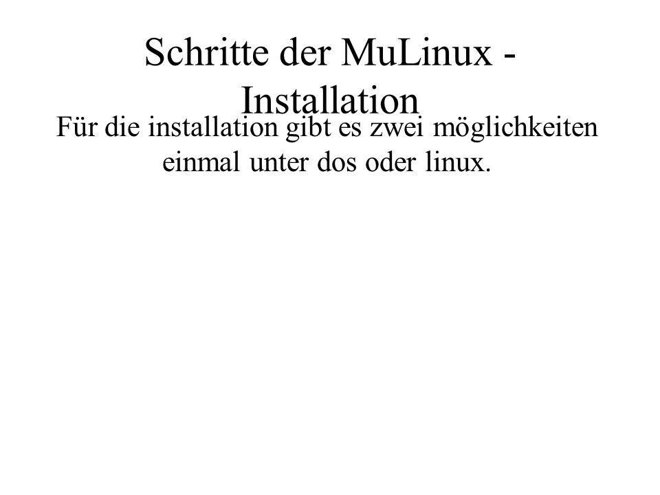 Schritte der MuLinux - Installation Für die installation gibt es zwei möglichkeiten einmal unter dos oder linux.
