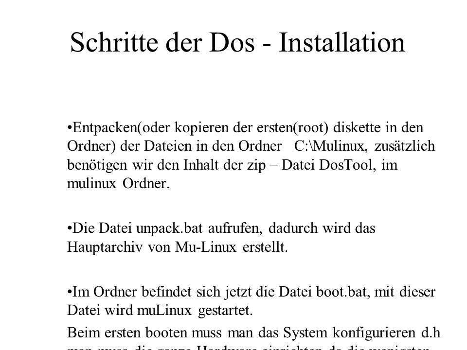 Schritte der Dos - Installation Entpacken(oder kopieren der ersten(root) diskette in den Ordner) der Dateien in den Ordner C:\Mulinux, zusätzlich benö