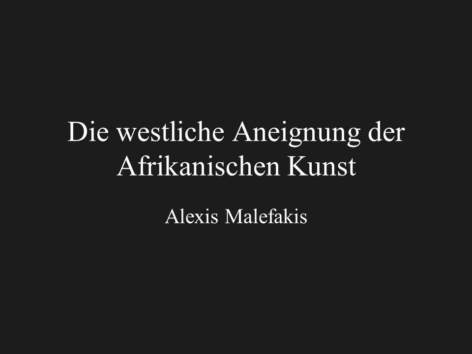 Die westliche Aneignung der Afrikanischen Kunst Alexis Malefakis