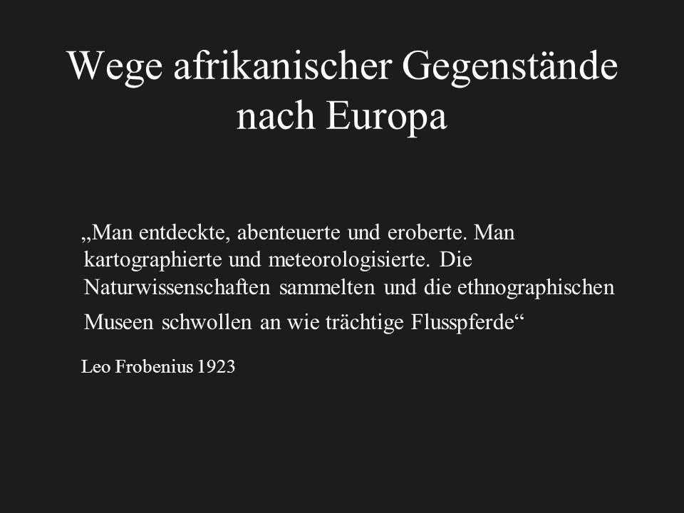 Wege afrikanischer Gegenstände nach Europa Man entdeckte, abenteuerte und eroberte.
