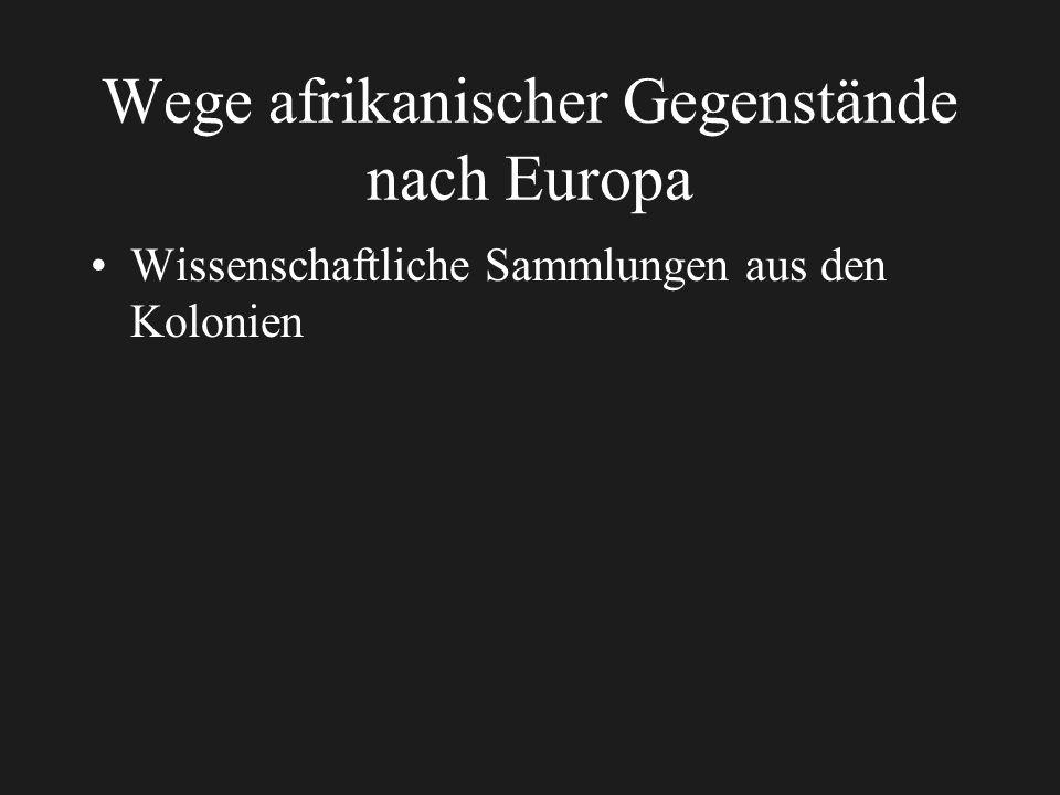 Wege afrikanischer Gegenstände nach Europa Wissenschaftliche Sammlungen aus den Kolonien