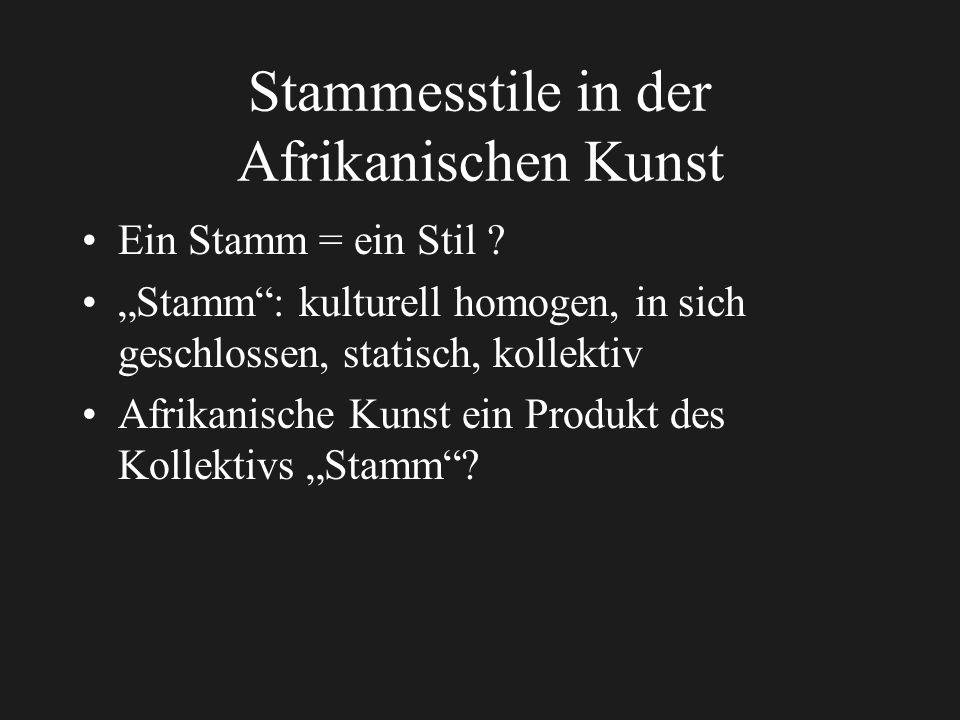 Stammesstile in der Afrikanischen Kunst Ein Stamm = ein Stil .