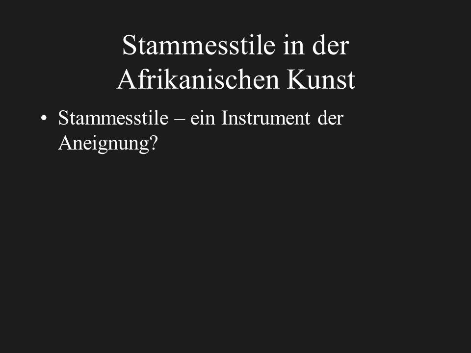 Stammesstile in der Afrikanischen Kunst Stammesstile – ein Instrument der Aneignung?