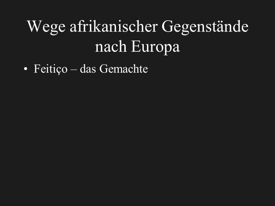 Wege afrikanischer Gegenstände nach Europa Feitiço – das Gemachte