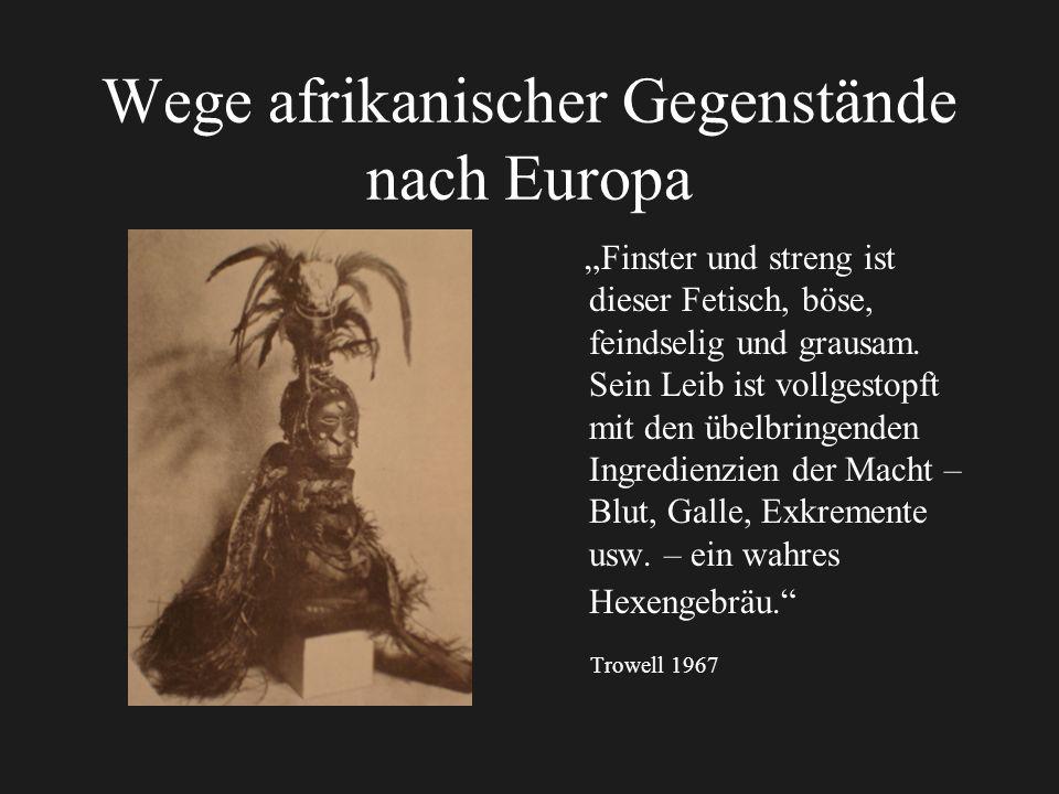 Wege afrikanischer Gegenstände nach Europa Finster und streng ist dieser Fetisch, böse, feindselig und grausam.