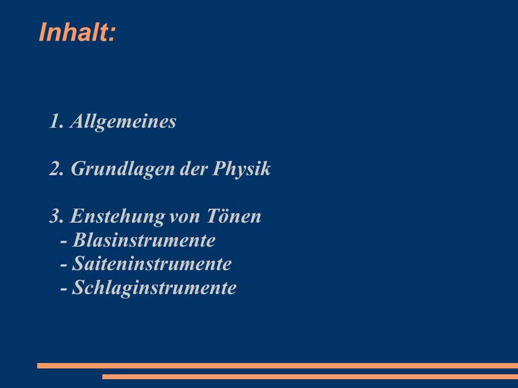 Inhalt: 1. Allgemeines 2. Grundlagen der Physik 3. Enstehung von Tönen - Blasinstrumente - Saiteninstrumente - Schlaginstrumente