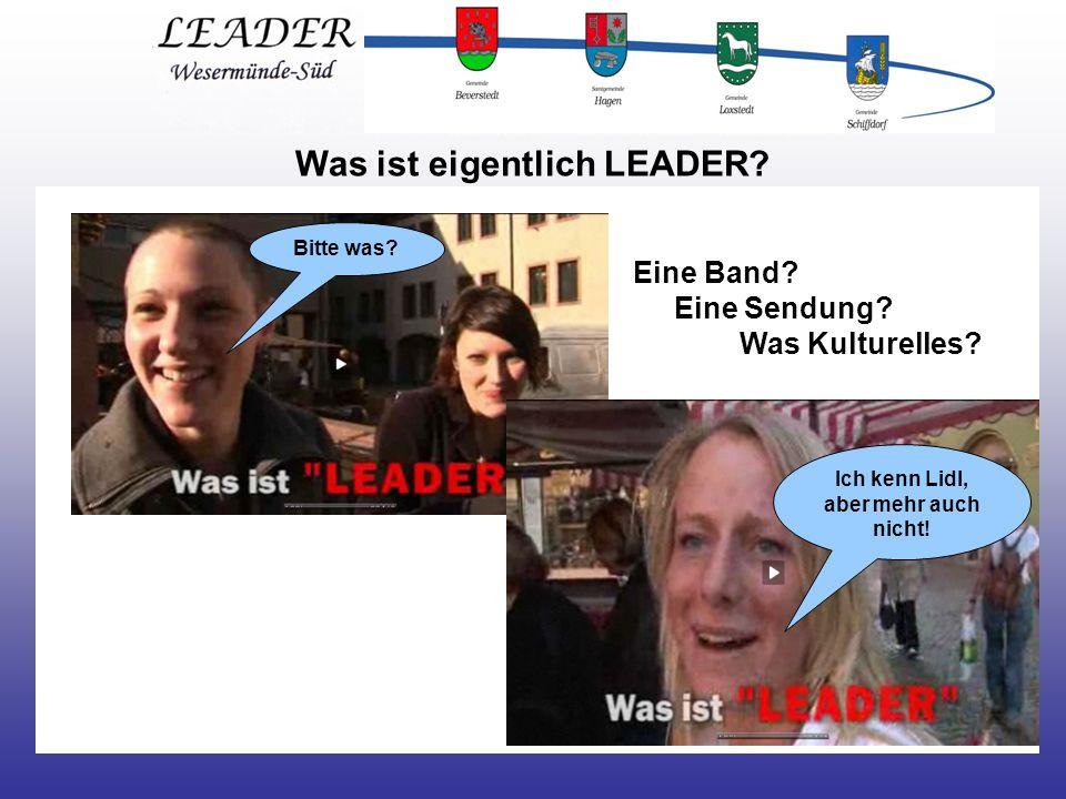 Was ist eigentlich LEADER. Bitte was. Eine Band.