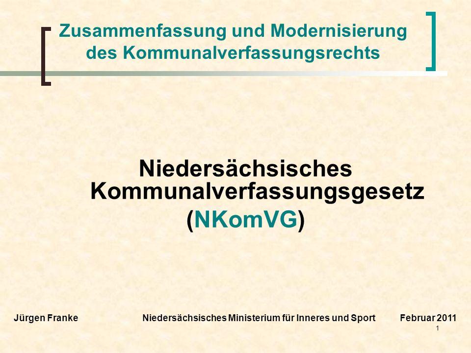 1 Zusammenfassung und Modernisierung des Kommunalverfassungsrechts Niedersächsisches Kommunalverfassungsgesetz (NKomVG) Jürgen Franke Niedersächsische