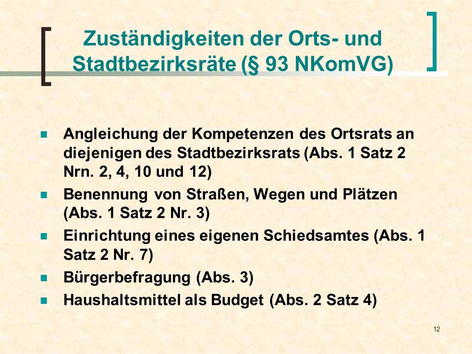 12 Zuständigkeiten der Orts- und Stadtbezirksräte (§ 93 NKomVG) Angleichung der Kompetenzen des Ortsrats an diejenigen des Stadtbezirksrats (Abs. 1 Sa