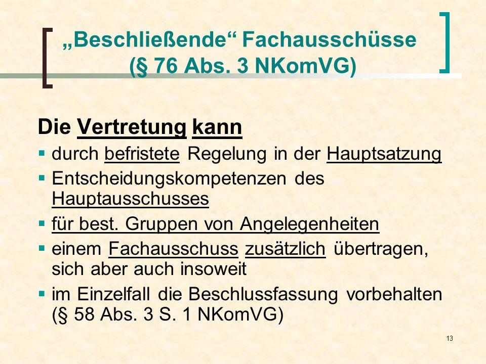 13 Beschließende Fachausschüsse (§ 76 Abs. 3 NKomVG) Die Vertretung kann durch befristete Regelung in der Hauptsatzung Entscheidungskompetenzen des Ha