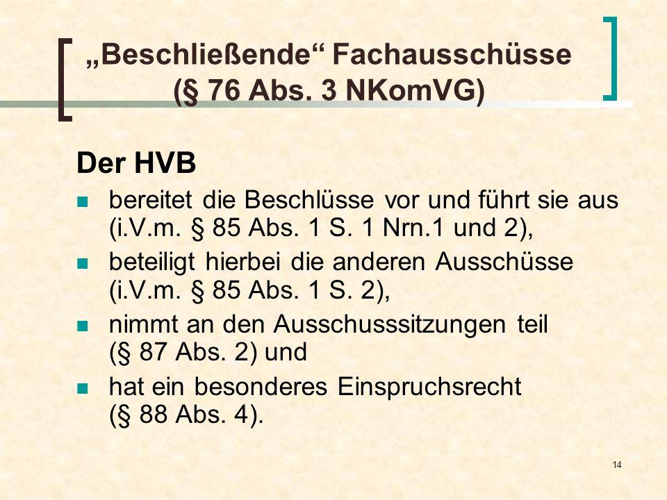 14 Beschließende Fachausschüsse (§ 76 Abs. 3 NKomVG) Der HVB bereitet die Beschlüsse vor und führt sie aus (i.V.m. § 85 Abs. 1 S. 1 Nrn.1 und 2), bete