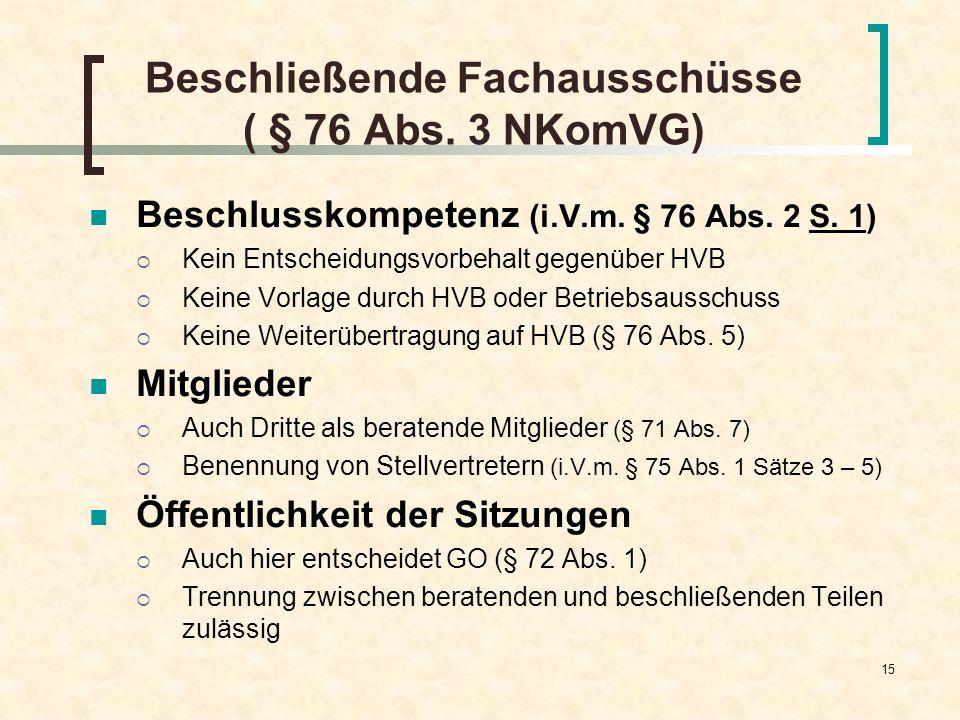 15 Beschließende Fachausschüsse ( § 76 Abs. 3 NKomVG) Beschlusskompetenz (i.V.m. § 76 Abs. 2 S. 1) Kein Entscheidungsvorbehalt gegenüber HVB Keine Vor