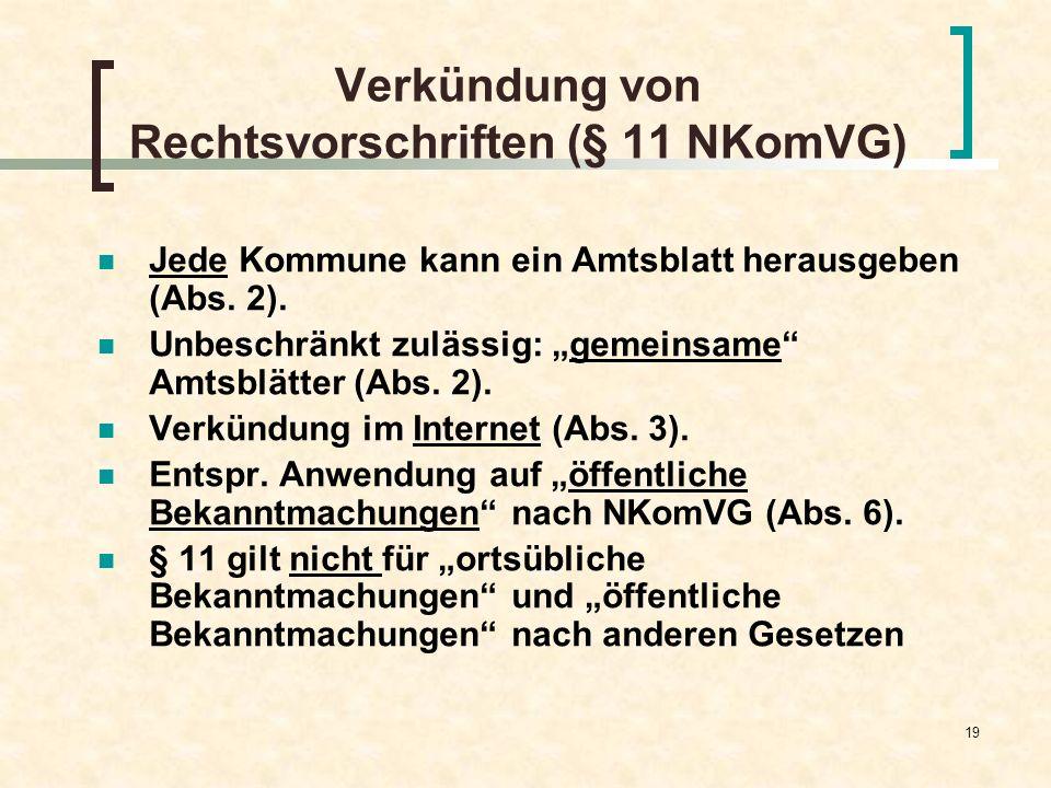 19 Verkündung von Rechtsvorschriften (§ 11 NKomVG) Jede Kommune kann ein Amtsblatt herausgeben (Abs. 2). Unbeschränkt zulässig: gemeinsame Amtsblätter