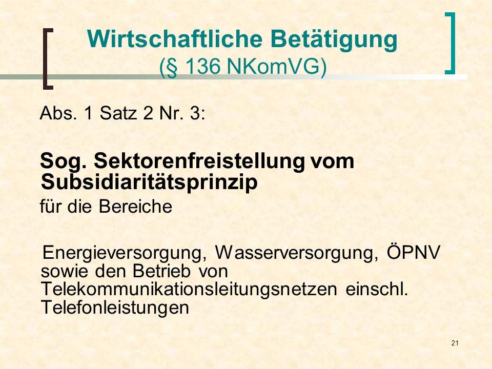 21 Wirtschaftliche Betätigung (§ 136 NKomVG) Abs. 1 Satz 2 Nr. 3: Sog. Sektorenfreistellung vom Subsidiaritätsprinzip für die Bereiche Energieversorgu